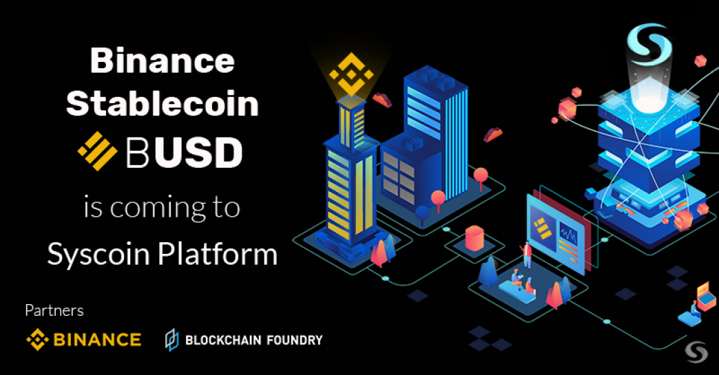Binance and Blockchain Foundry Establish Partnership to Issue BUSD  Stablecoin on the Syscoin Network